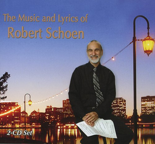 The Music and Lyrics of Robert Schoen